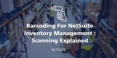 NetSuite Barcode Scanning Breakdown - What You Need to Know featured Image