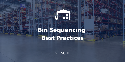 NetSuite Bin Management Best Practices: Bin Sequencing featured Image