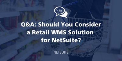 Q&A: Should You Consider a Retail WMS Solution for NetSuite? featured Image