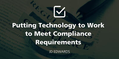 Putting Technology to Work to Meet Compliance Requirements with JD Edwards featured Image