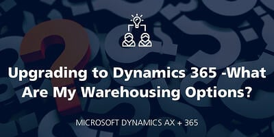 Upgrading to Dynamics 365 ... What Are My Warehousing Options? featured Image