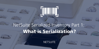 NetSuite Serialized Inventory Part 1: What is Serialization? featured Image